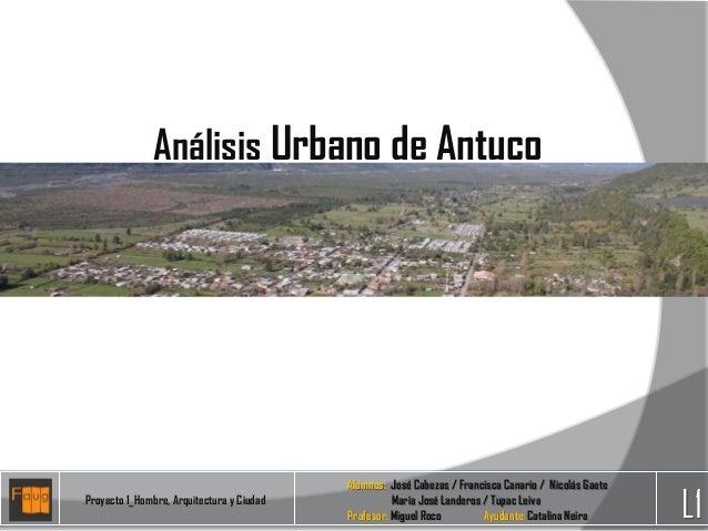 Análisis Urbano de AntucoAlumnos: José Cabezas / Francisca Canario / Nicolás GaeteProyecto 1_Hombre, Arquitectura y Ciudad...