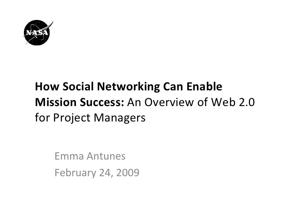 How Social Networking Can Enable  Mission Success: An Overview of Web 2.0  for Project Managers     Emma Antunes    Februa...