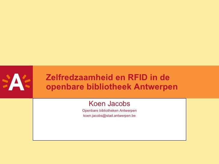 Zelfredzaamheid en RFID in de openbare bibliotheek Antwerpen Koen Jacobs Openbare bibliotheken Antwerpen [email_address]