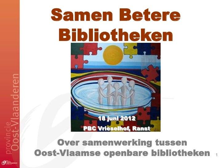 Samen Betere    Bibliotheken             18 juni 2012         PBC Vrieselhof, Ranst    Over samenwerking tussenOost-Vlaams...
