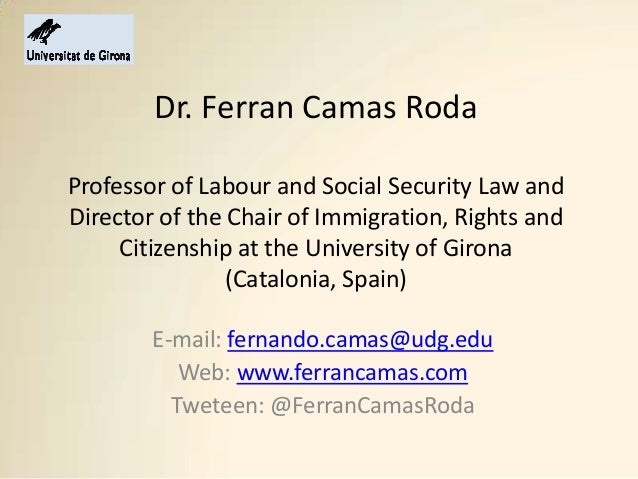 Dr. Ferran Camas Roda Professor of Labour and Social Security Law and Director of the Chair of Immigration, Rights and Cit...