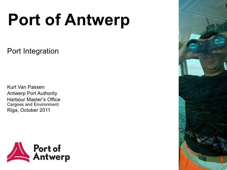 Port of Antwerp Port Integration  Kurt Van Passen Antwerp Port Authority Harbour Master's Office  Cargoes and Environment ...