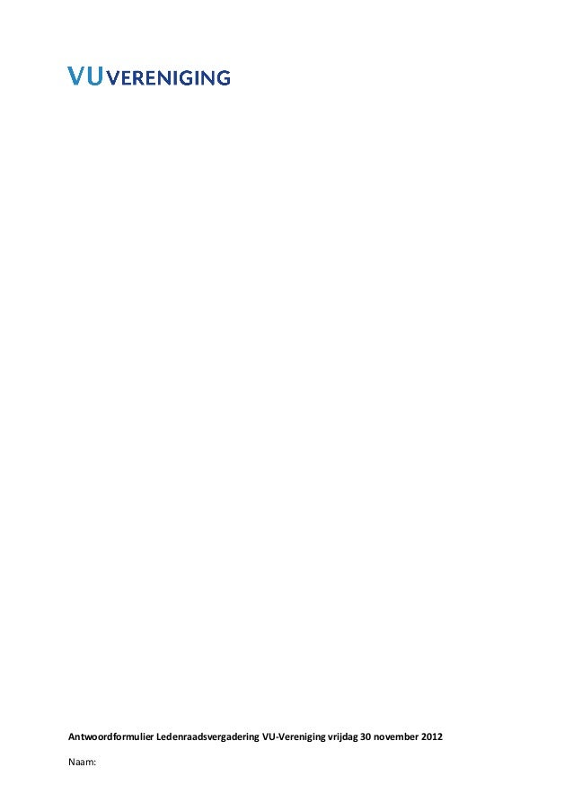 Antwoordformulier Ledenraadsvergadering VU-Vereniging vrijdag 30 november 2012Naam: