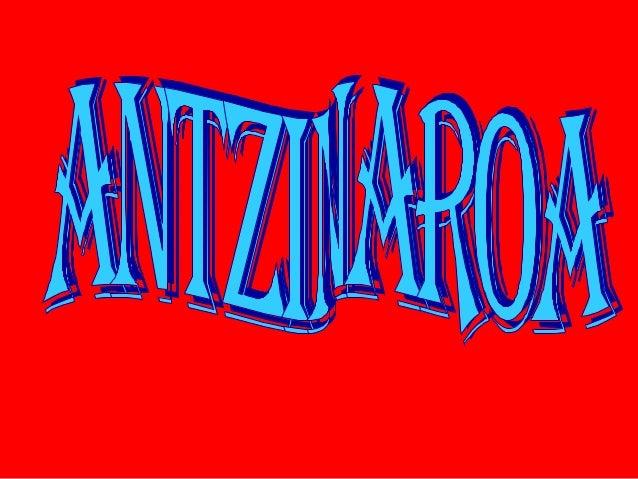 antzinaroaantzinaroa• Antzinaroa, lehenengo idatziak egin zirenean hasizen eta Erromatar Inperioaren erorketan amaitu zen....