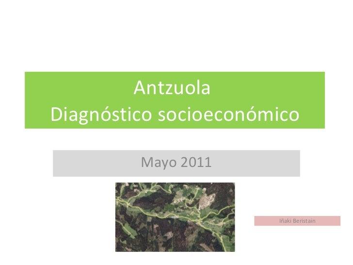 Antzuola  Diagnóstico socioeconómico Mayo 2011 Iñaki Beristain