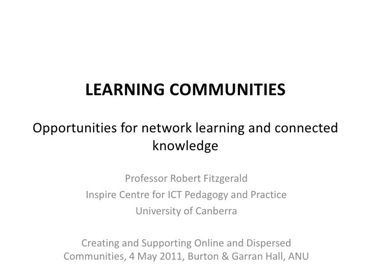 LEARNING COMMUNITIESOpportunities for network learning and connected knowledge<br />Professor Robert Fitzgerald<br />Inspi...