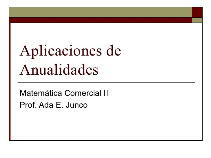 Aplicaciones de  Anualidades Matemática Comercial II Prof. Ada E. Junco