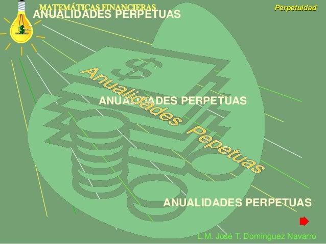 MATEMÁTICAS FINANCIERAS                          PerpetuidadANUALIDADES PERPETUAS           ANUALIDADES PERPETUAS         ...