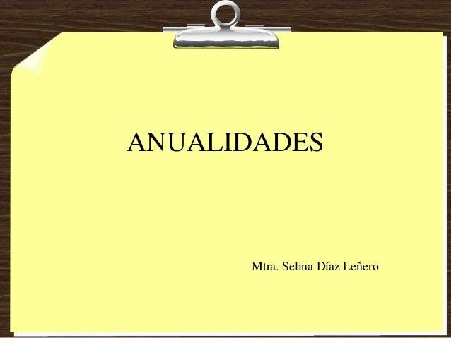 ANUALIDADES      Mtra. Selina Díaz Leñero