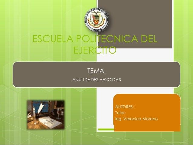 ESCUELA POLITECNICA DEL       EJERCITO            TEMA:       ANULIDADES VENCIDAS                       AUTORES:          ...