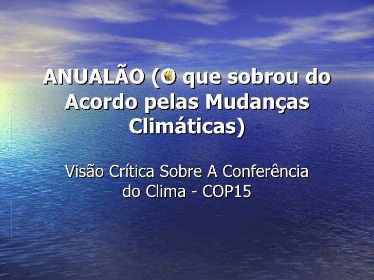 ANUALÃO (O que sobrou do Acordo pelas Mudanças Climáticas) Visão Crítica Sobre A Conferência do Clima - COP15