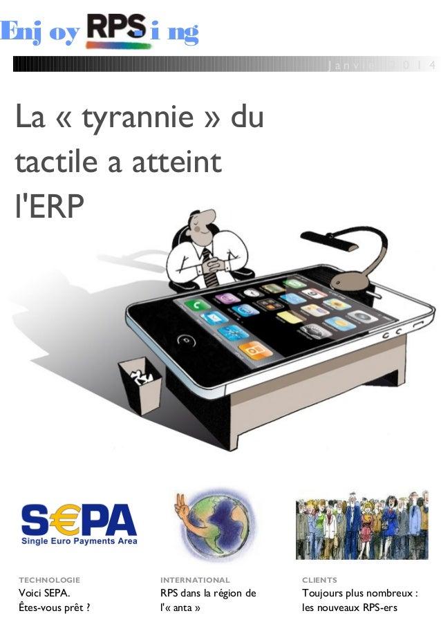 J a n v i e r 2 0 1 4 Enj oy - i ng La «tyrannie» du tactile a atteint l'ERP TECHNOLOGIE Voici SEPA. Êtes-vous prêt ? IN...