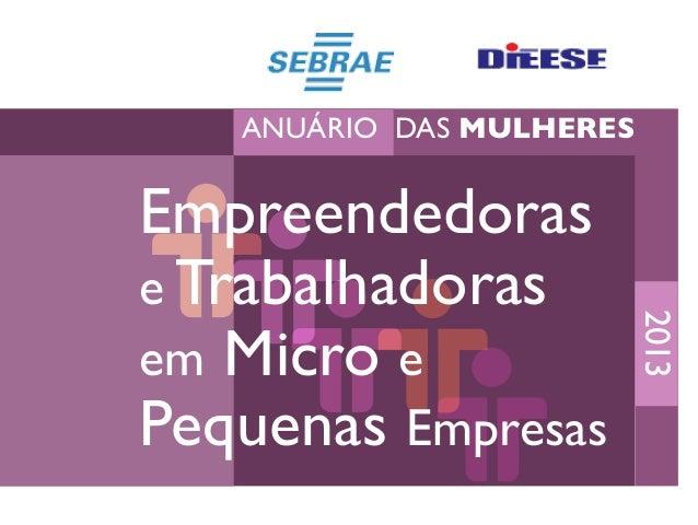 AnuáriodasMulheres EmpreendedoraseTrabalhadorasem MicroePequenasEmpresas-2013 Anuário das MULHERES Empreendedoras e Trabal...