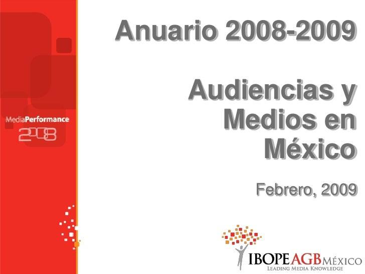 Anuario 2008-2009       Audiencias y        Medios en           México          Febrero, 2009