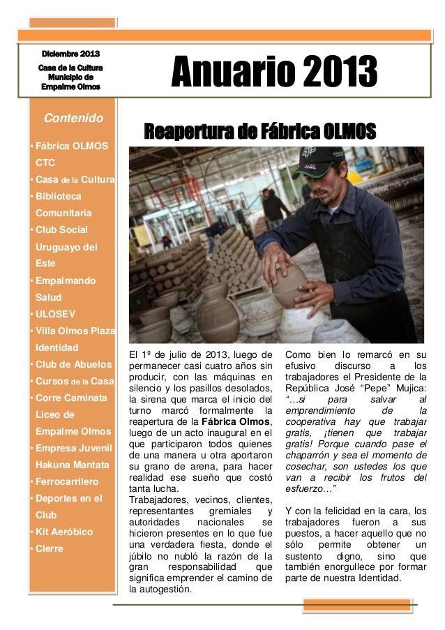 Diciembre 2013 Casa de la Cultura Municipio de Empalme Olmos  Contenido • Fábrica OLMOS  Anuario 2013 Reapertura de Fábric...