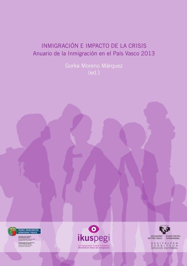 Inmigracióneimpactodelacrisis AnuariodelaInmigraciónenelPaísVasco2013 GorkaMorenoMárquez (ed.) Con este Anuario de la Inmi...