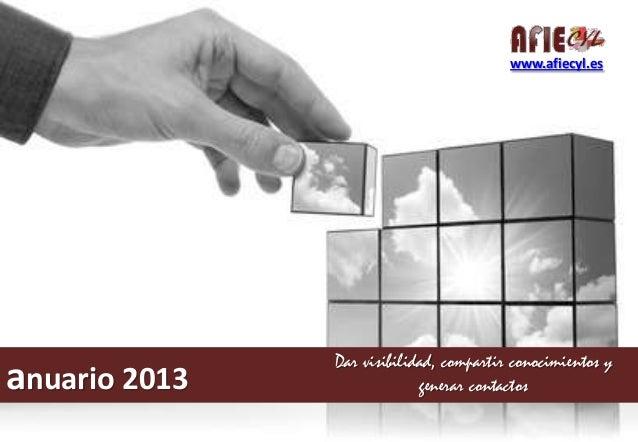 www.afiecyl.es  anuario 2013  Dar visibilidad, compartir conocimientos y generar contactos