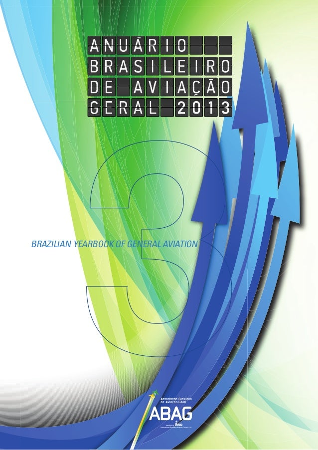 Anuário BRASILEIRO DE Aviação Geral - 2013 Brazilian Yearbook of General Aviation 1 Brazilian Yearbook of General Aviation