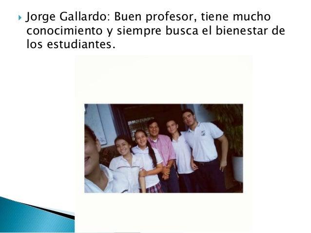  Carlos Quimbaya: Tiene mucho conocimiento en su área sabe como enseñarle a sus estudiantes.