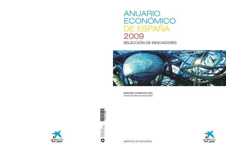 ANUARIO ECONÓMICO DE ESPAÑA 2009 SELECCIÓN DE INDICADORES     EDICIÓN COMPLETA EN: www.laCaixa.es/estudios     SERVICIO DE...