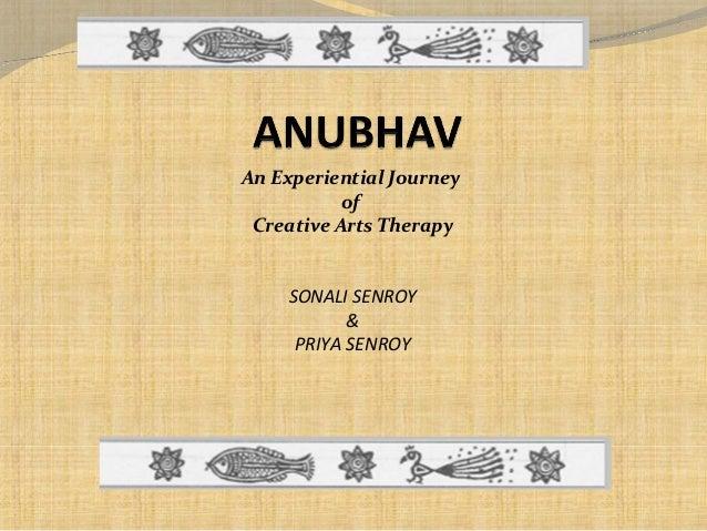 An Experiential Journey of Creative Arts Therapy SONALI SENROY & PRIYA SENROY
