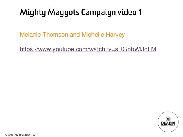 CRICOS Provider Code: 00113B  Mighty Maggots Campaign video 1  Melanie Thomson and Michelle Harvey  https://www.youtube.co...