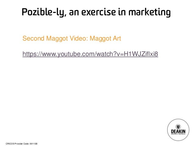 CRICOS Provider Code: 00113B  Pozible-ly, an exercise in marketing  Second Maggot Video: Maggot Art  https://www.youtube.c...