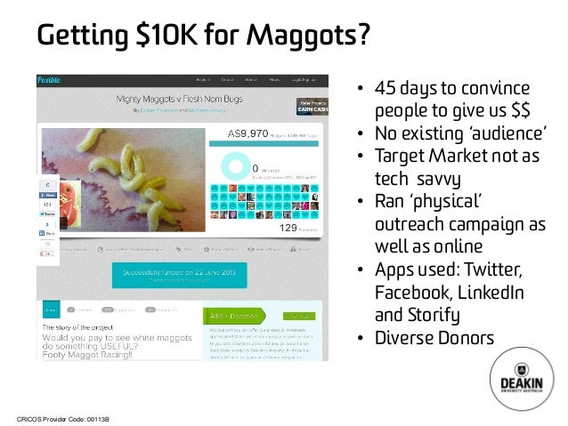 CRICOS Provider Code: 00113B  Getting $10K for Maggots? It's !  •  45 days to convince people to give us $$  •  No existin...