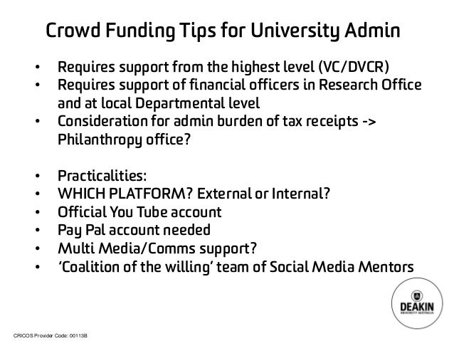 CRICOS Provider Code: 00113B  Crowd Funding Tips for University Admin  •  Requires support from the highest level (VC/DVCR...