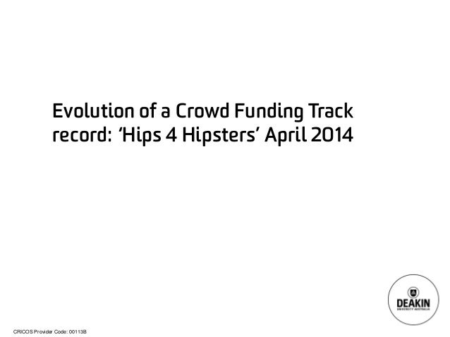 CRICOS Provider Code: 00113B  Evolution of a Crowd Funding Track record: 'Hips 4 Hipsters' April 2014