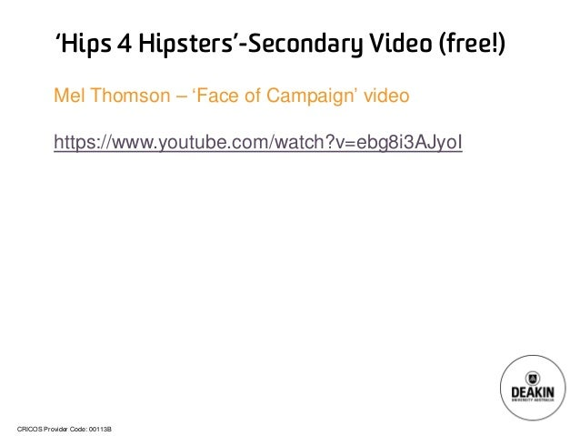 CRICOS Provider Code: 00113B  'Hips 4 Hipsters'-Secondary Video (free!)  Mel Thomson –'Face of Campaign' video  https://ww...