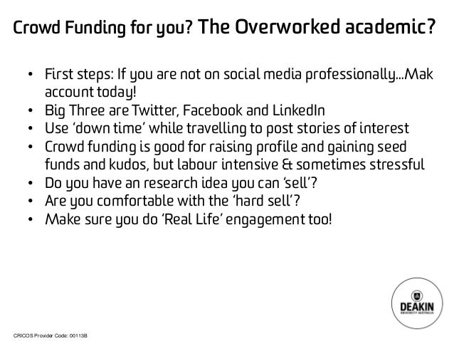 CRICOS Provider Code: 00113B  Crowd Funding for you? The Overworked academic?  •  First steps: If you are not on social me...
