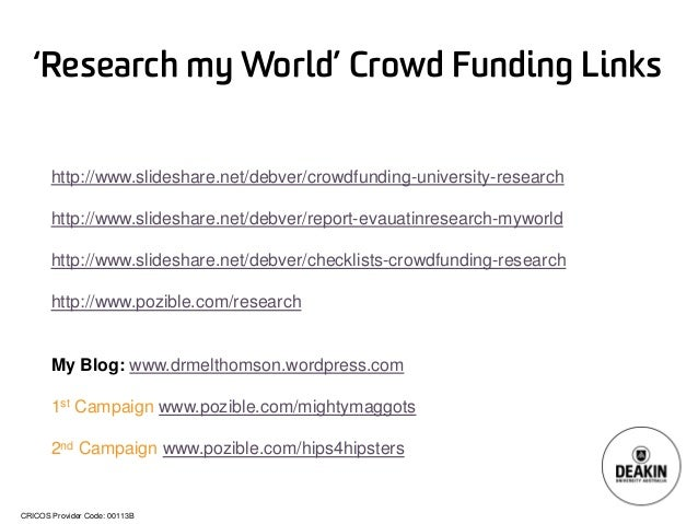 CRICOS Provider Code: 00113B  http://www.slideshare.net/debver/crowdfunding-university-research  http://www.slideshare.net...