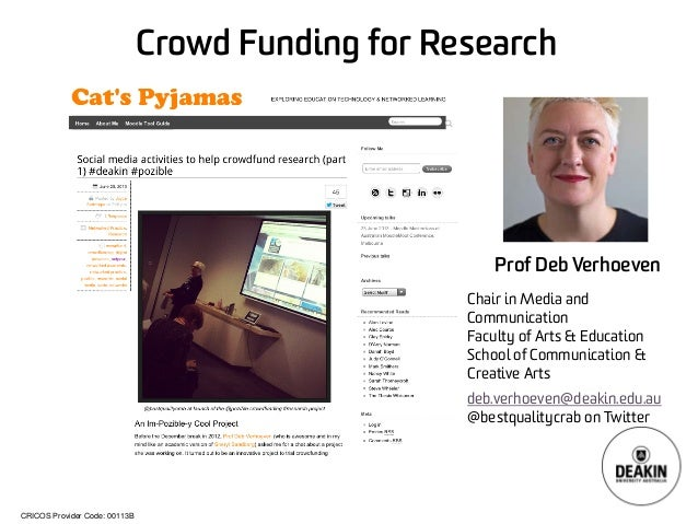 CRICOS Provider Code: 00113B  Crowd Funding for Research  Prof Deb Verhoeven  Chair in Media and Communication  Faculty of...