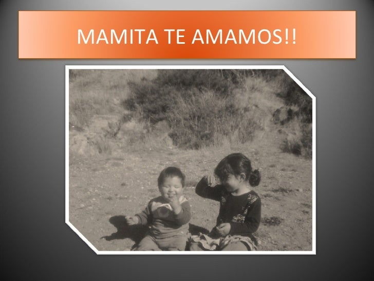 MAMITA TE AMAMOS!!