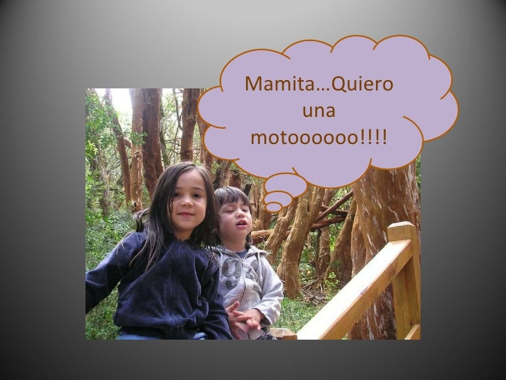 Mamita…Quiero una motoooooo!!!!