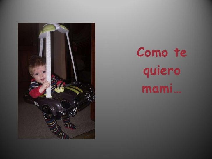 Como te quiero mami…