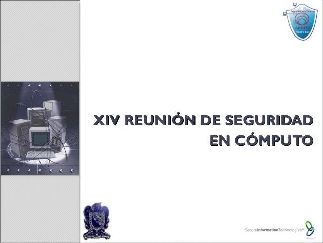 XIV REUNIÓN DE SEGURIDADXIV REUNIÓN DE SEGURIDAD EN CÓMPUTOEN CÓMPUTO