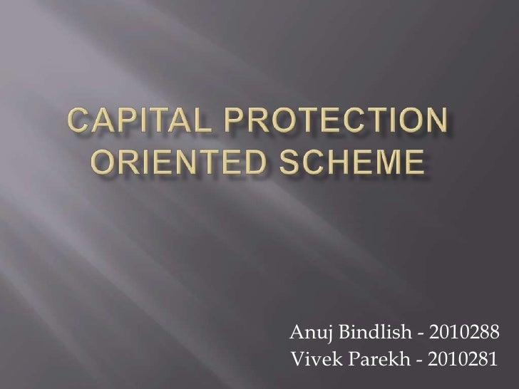 Capital Protection Oriented Scheme<br />Anuj Bindlish - 2010288<br />Vivek Parekh - 2010281<br />