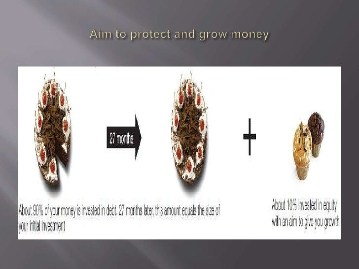 Aim to protect and grow money<br />