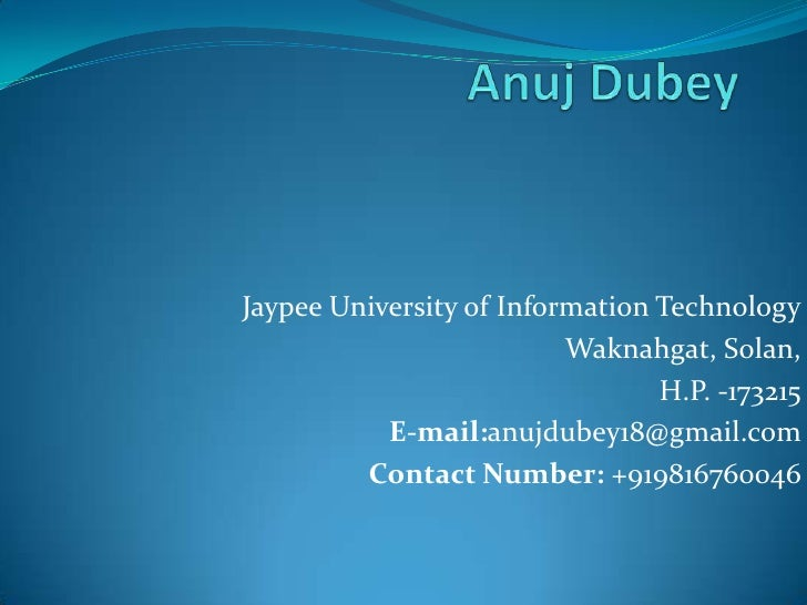 Anuj Dubey<br />Jaypee University of Information Technology<br />Waknahgat, Solan, <br />H.P. -173215<br />E-mail:anujdube...