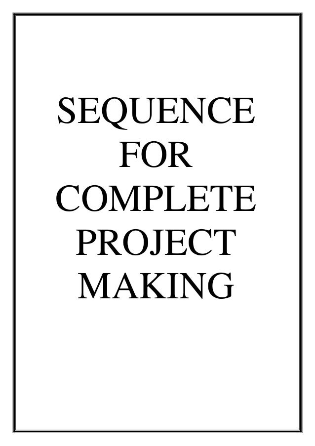 SEQUENCE FOR COMPLETE PROJECT MAKING