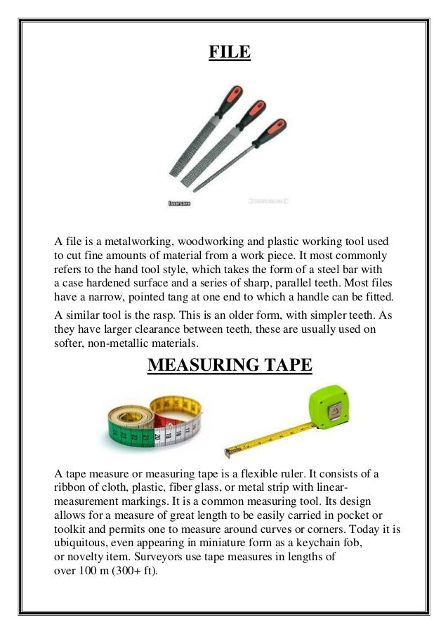 FILE A file is a metalworking, woodworking and plastic working tool used to cut fine amounts of material from a work piece...