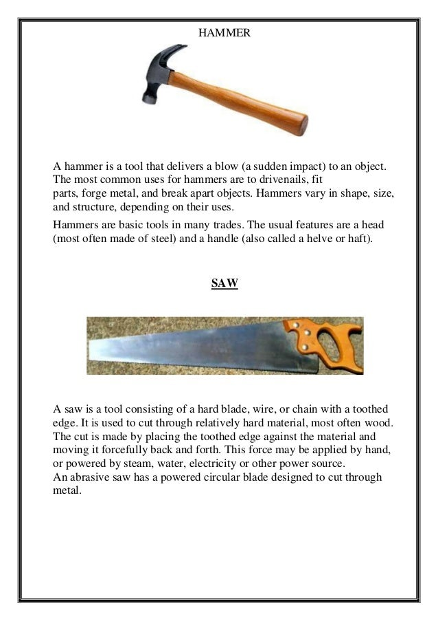 HAMMER A hammer is a tool that delivers a blow (a sudden impact) to an object. The most common uses for hammers are to dri...