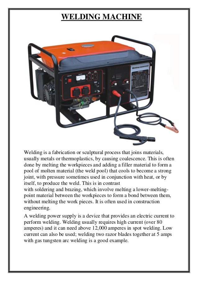 WELDING MACHINE Welding is a fabrication or sculptural process that joins materials, usually metals or thermoplastics, by ...