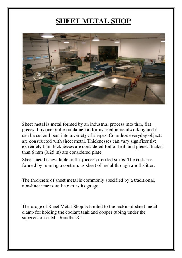 SHEET METAL SHOP Sheet metal is metal formed by an industrial process into thin, flat pieces. It is one of the fundamental...