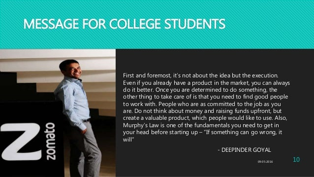 MESSAGE FOR COLLEGE STUDENTS First and foremost, it's not about the idea but the execution. Even if you already have a pro...
