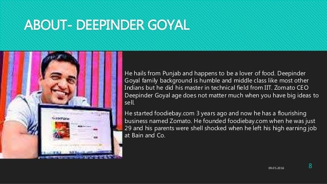 ABOUT- DEEPINDER GOYAL He hails from Punjab and happens to be a lover of food. Deepinder Goyal family background is humble...