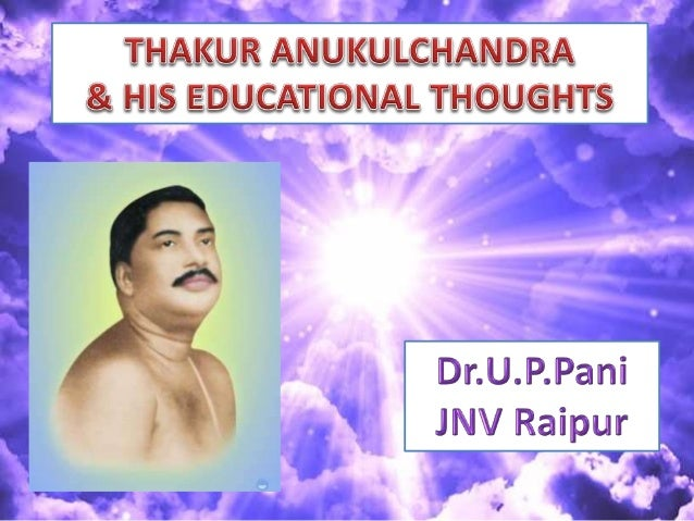 • Anukulchandra Chakraborty popularly known as Sree Sree Thakur. • He was born on 14 September 1888 in Himaitpur village i...