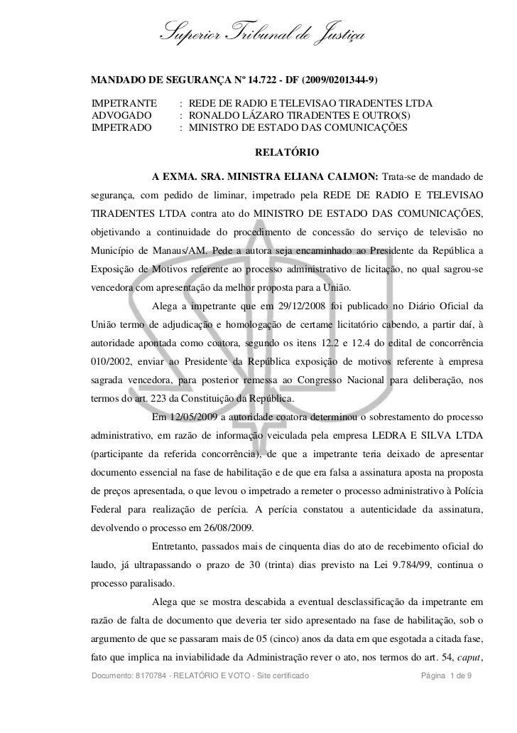 Superior Tribunal de JustiçaMANDADO DE SEGURANÇA Nº 14.722 - DF (2009/0201344-9)IMPETRANTE             : REDE DE RADIO E T...